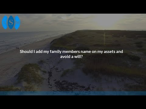 Should I add my family members name on my assets and avoid a will?