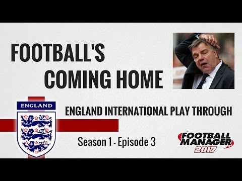 Football Manager 2017 Lets Play | Football's Coming Home: England International | Episode 3 | FM17