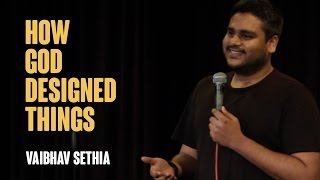 How God Designed Things | Stand up comedy - Vaibhav Sethia