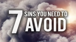 7 SINS YOU NEED TO AVOID