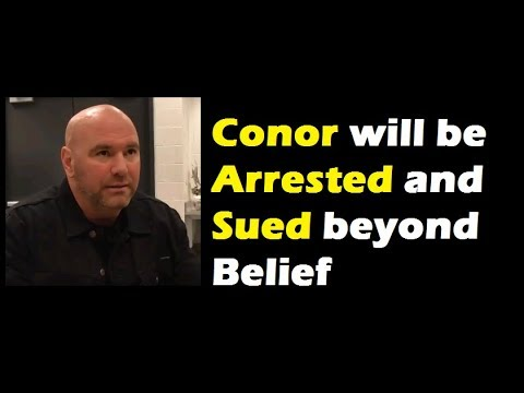 Dana White : Conor Mcgregor will be arrested and Sued