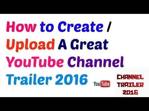 How to create a YouTube Channel Trailer 2016
