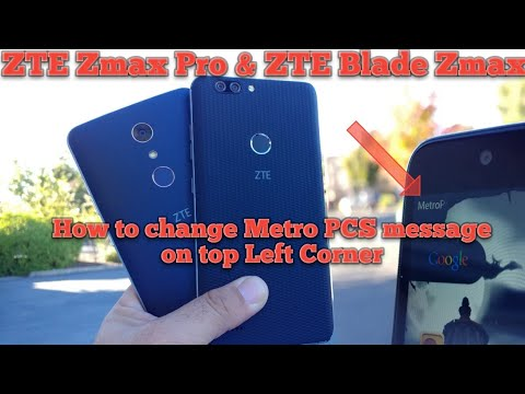 How to change the Metro pcs message on the top corner of the ZTE Zmax Pro and ZTE Blade Zmax