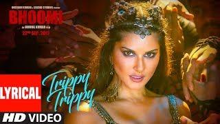Trippy Trippy Lyrical | BHOOMI | Sunny Leone | Neha Kakkar | Benny |Brijesh | Badshah | Sachin Jigar