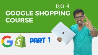 [FREE COURSE] Google Shopping For Shopify Dropshipping Stores PART 1 (HINDI)