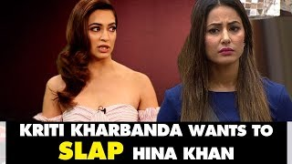 Kriti Kharbanda Wants To SLAP Hina Khan For Her