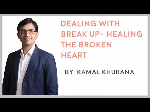Must Watch | Dealing With Break Up - Healing The Broken Heart | Kamal Khurana
