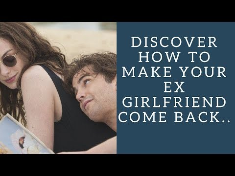 How To Make Your Ex Girlfriend Come Back