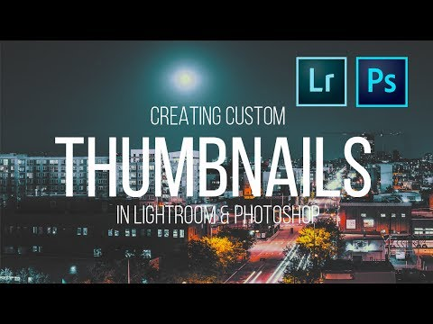 HOW TO CREATE CUSTOM YOUTUBE THUMBNAILS USING LIGHTROOM & PHOTOSHOP