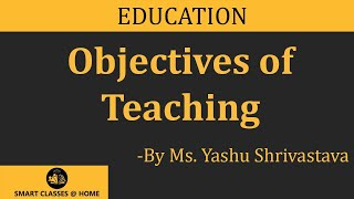 Objectives of  Teaching, BEd(Education) Lecture by Ms. Yashu Shrivastava