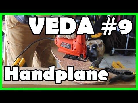 VEDA 9: Making a Handplane (pt 1)