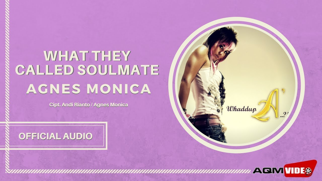 Agnes Monica - What They Called Soulmate