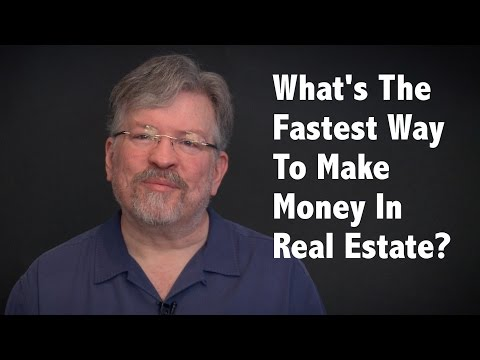 What's The Fastest Way To Make Money In Real Estate?