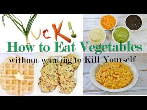 HOW to Eat VEGETABLES without wanting to Kill Yourself