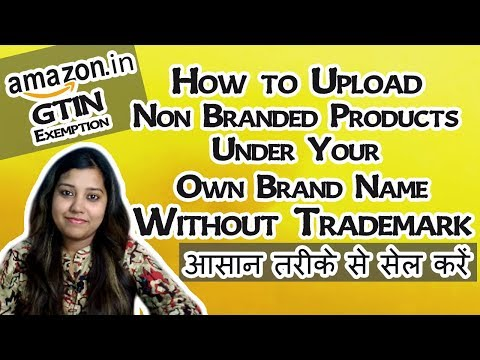 How to list product on Amazon Non Branded with New Gtin Exemption process   Sell without Trademark