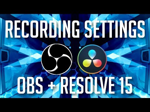 Best OBS Recording Settings for DaVinci Resolve 15 Editing (2019 Tutorial)