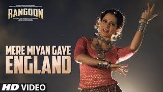 Mere Miyan Gaye England Video Song | Rangoon | Saif Ali Khan, Kangana Ranaut, Shahid Kapoor