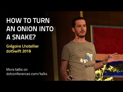 dotSwift 2018 - Grégoire Lhotellier - How to turn an onion into a snake?