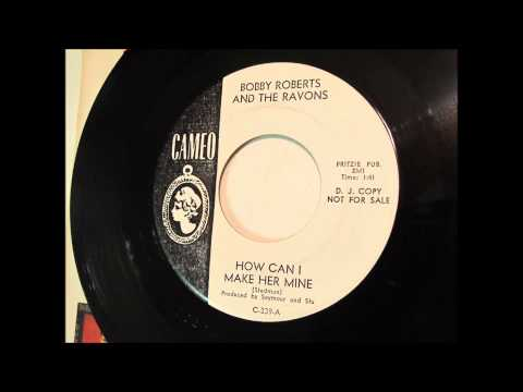 Bobby Roberts and the Ravons - How Can I Make Her Mine - Cameo - Garage 45