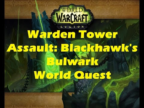 WoW Legion: Warden Tower Assault: Blackhawk's Bulwark world quest playthrough (Patch 7.0.3)
