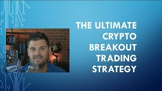 The Ultimate Crypto Breakout Trading Strategy