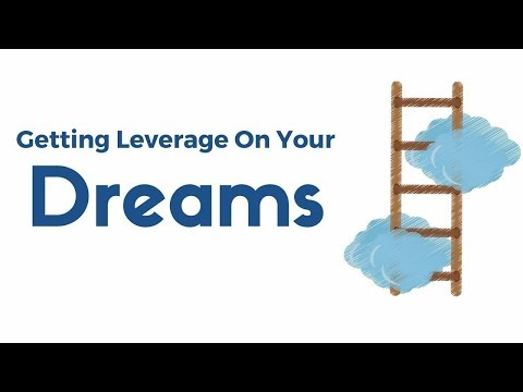 Lesson 4:  Getting Leverage On Your Dreams