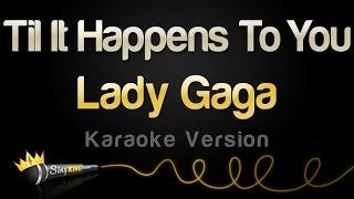 Lady Gaga - Til It Happens To You (Karaoke Version)