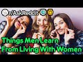 What Have You Learned From Living With Women rAskReddit