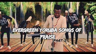 Evergreen Yoruba songs of praise 2