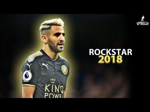Riyad MAHREZ 2018 | ROCKSTAR ft. Post Malone ● Crazy Skills, Assists & Goals 2018 | HD 1080p