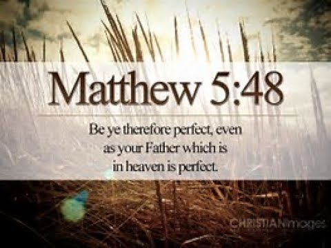 Be Perfect Even As Your Father is Perfect
