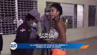 Apresan mujer en toque de queda en Bonao y mira lo que ocurrió...