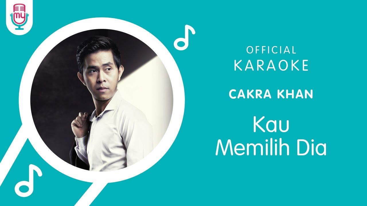 Download Cakra Khan – Kau Memilih Dia (Official Karaoke Version) MP3 Gratis