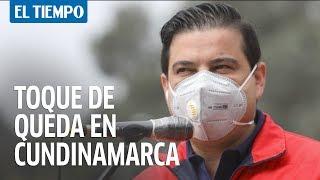 Decretan toque de queda en 30 municipios de Cundinamarca