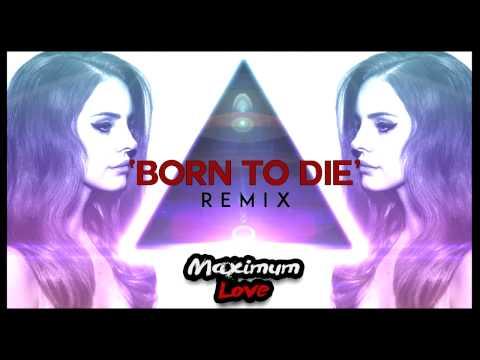 Lana Del Rey - Born To Die (Maximum Love Remix)