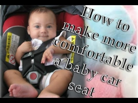 how to make a baby car seat more confortable