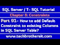 How to add Default Constraint to existing Columns in SQL Server Table - SQL Server Tutorial Part 91