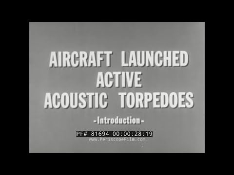 CONFIDENTIAL U.S. NAVY AIRCRAFT LAUNCHED, ACOUSTIC TORPEDO TRAINING FILM   81694