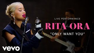 "Rita Ora - ""Only Want You"" Official Performance 