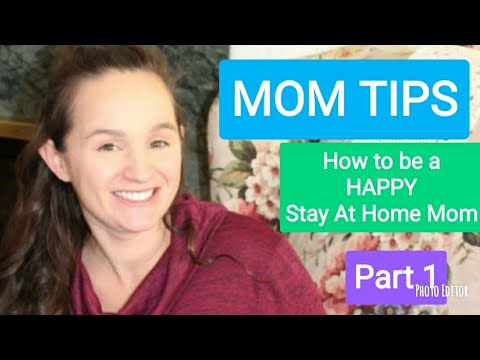 Mom Tips: How to be a happy stay at home mom