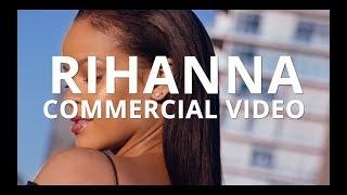 RIHANNA COMMERCIAL VIDEOS