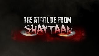 The Attitude From Shaytaan - Powerful Reminder