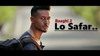 Lo Safar | Jubin Nautiyal | Baaghi 2 | Tiger Shroff | Disha Patani | Lyrics | Latest Song 2018