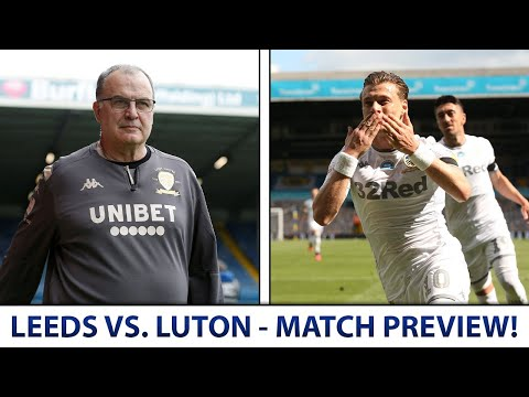 "Leeds vs. Luton Match Preview! - ""THE JOB'S NOT DONE YET!"""