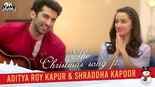 OK Jaanu - The Christmas Song Ft. Aditya Roy Kapur & Shraddha Kapoor