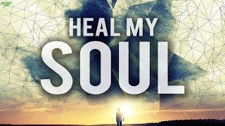 HEAL MY SOUL (Powerful)