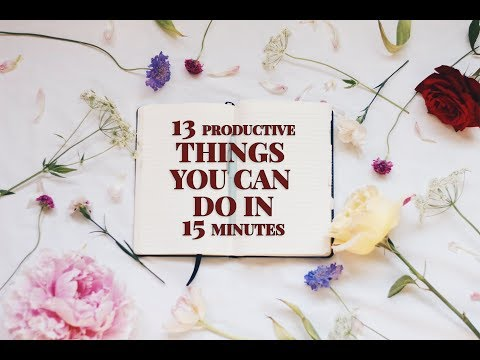 13 Productive Things You Can Do in 15 Minutes