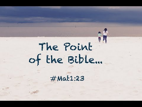 THE POINT OF THE BIBLE... (Matthew 1:23)