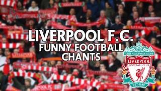 FUNNIEST FOOTBALL CHANTS   LIVERPOOL F.C.