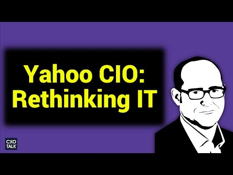 Yahoo!  / Oath CIO: Digital Transformation and Rethinking Information Technology (#239)